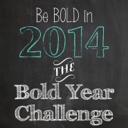 Be bold in 2014!